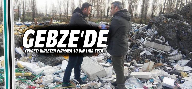 Çevre kirleten firmaya 10 bin Lira ceza!
