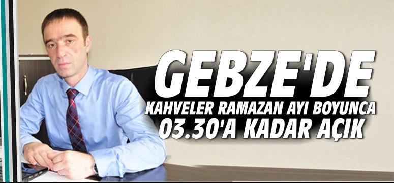 Gebze'de Kahveler Ramazan Ayı Boyunca 03.30'a Kadar Açık
