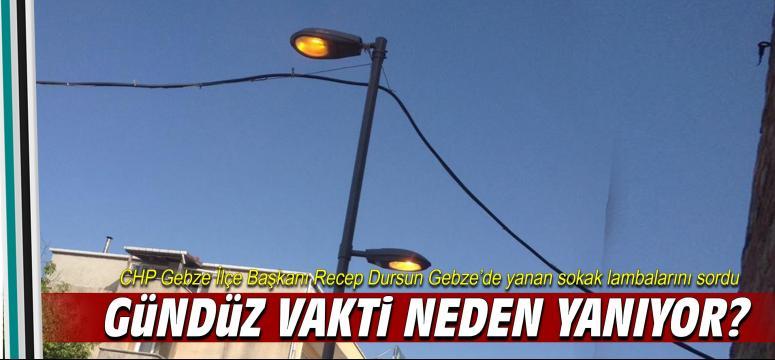 Gebze'de ki sokak lambaları gündüz neden yanıyor?