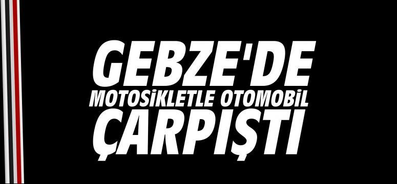Gebze'de motosiklet otomobil ile çarpıştı