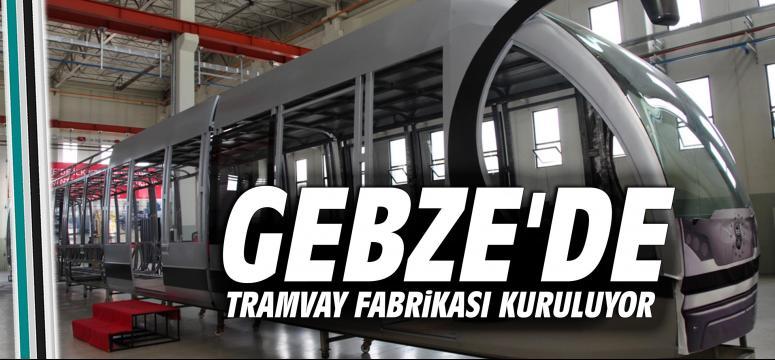 Gebze'de tramvay fabrikası kuruluyor