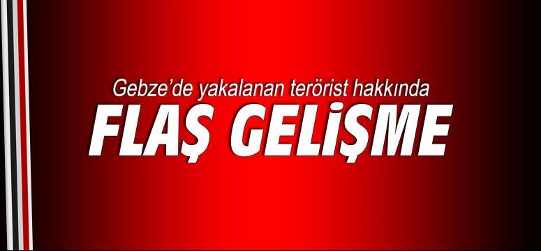 Gebze'de yakalanan terörist hakkında flaş gelişme