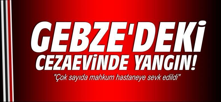 Gebze'deki cezaevinde yangın!