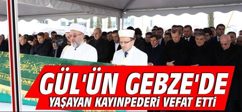 Gül'ün Gebze'de yaşayan kayınpederi vefat etti