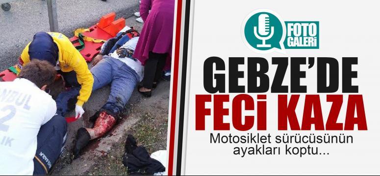 Gebze'de feci kaza! Ayakları koptu!
