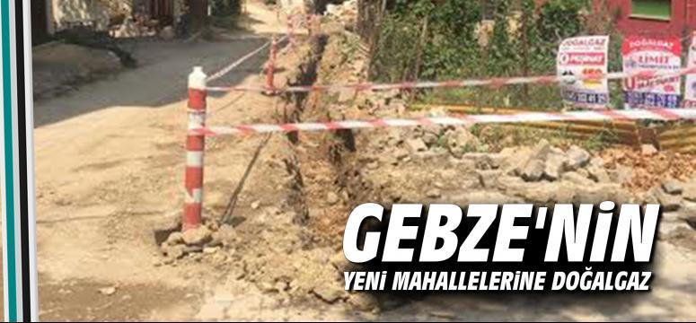 Gebze'nin yeni mahallelerine doğalgaz