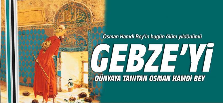 Gebze'yi dünyaya tanıdan Osman Hamdi Bey