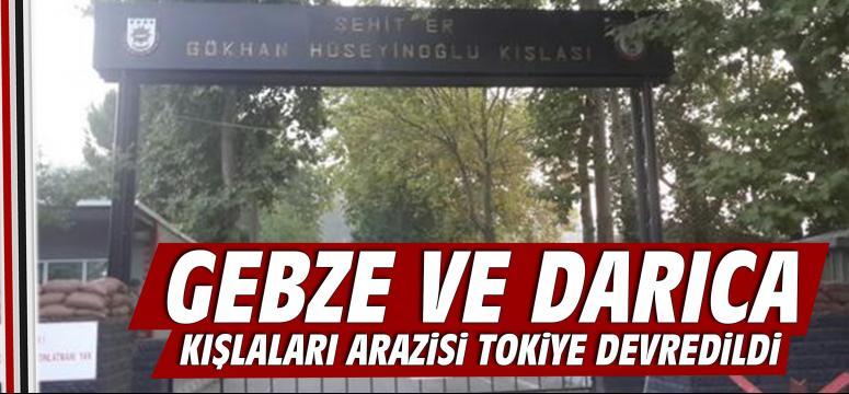 Gebze Ve Darıca Askeri Kışla Arazileri TOKİ'ye Devredildi