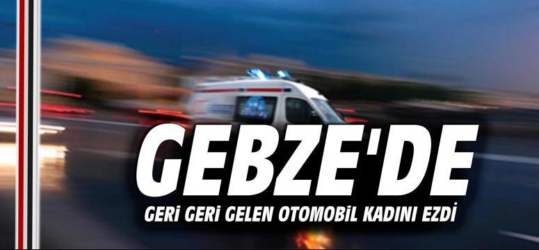 Gebze'de Otomobil Kadını Ezdi