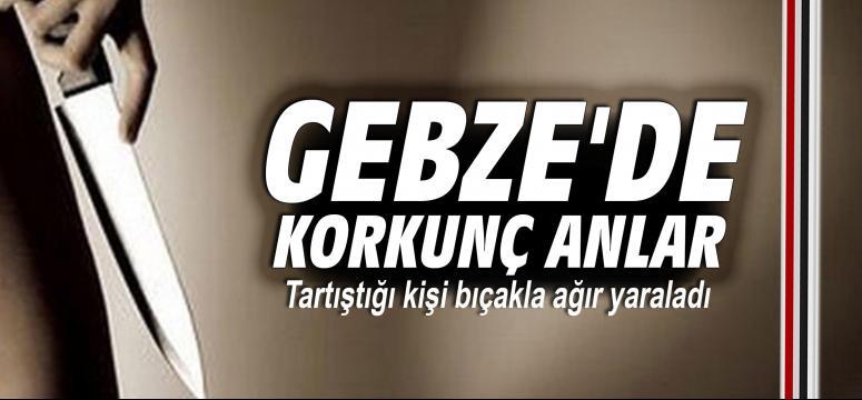 Gebze'de tartıştığı kişi bıçakla ağır yaraladı