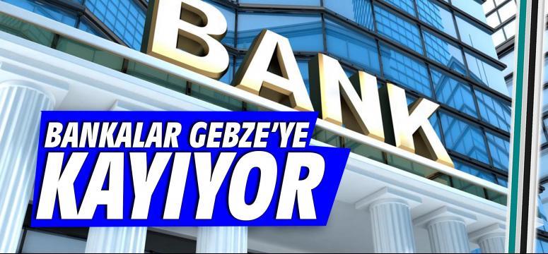 Bankalar Gebze'ye kayıyor
