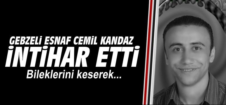 Gebzeli esnaf Cemil Kandaz intihar etti