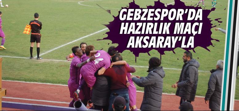 Gebzespor'un ilk maçı Aksaray ile