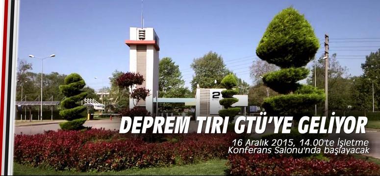 Deprem tırı Gtü'ya geliyor