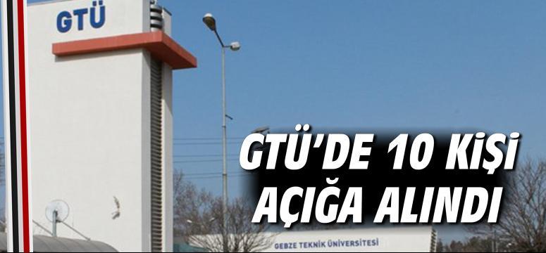 GTÜ'de 10 kişi açığa alındı