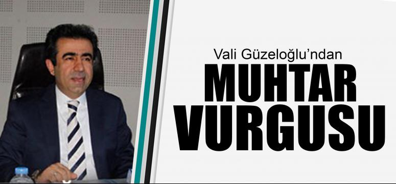 Vali Güzeloğlu'ndan Muhtar vurgusu