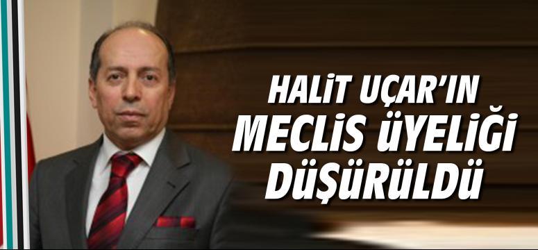 Halit Uçar'ın Meclis üyeliği düşürüldü