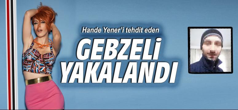 Hande Yener'i tehdit eden Gebzeli yakalandı