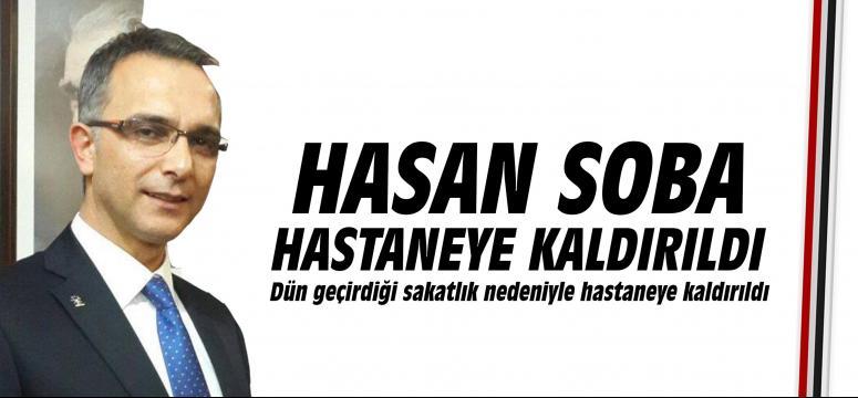 Hasan Soba hastaneye kaldırıldı