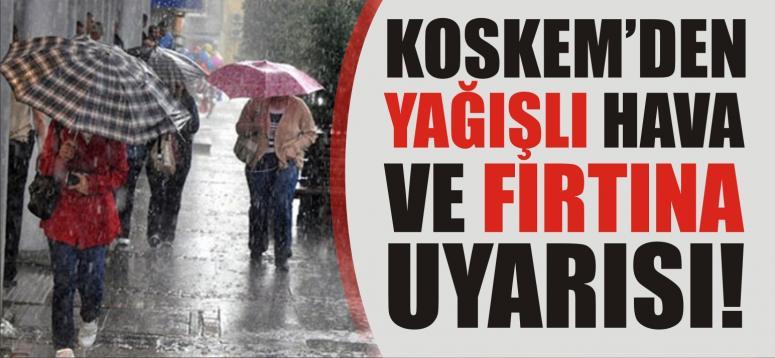 KOSKEM'den yağışlı hava ve fırtına uyarısı