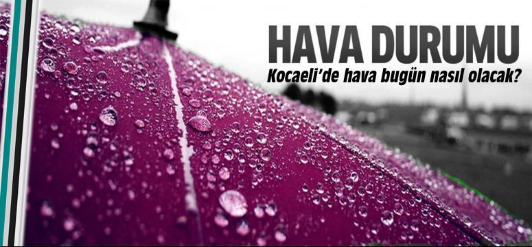 Kocaeli'de hava bugün nasıl olacak?