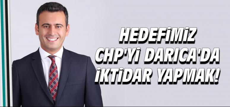 Hedefimiz CHP'yi Darıca'da iktidar yapmak