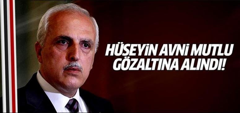 Hüseyin Avni Mutlu gözaltına alındı