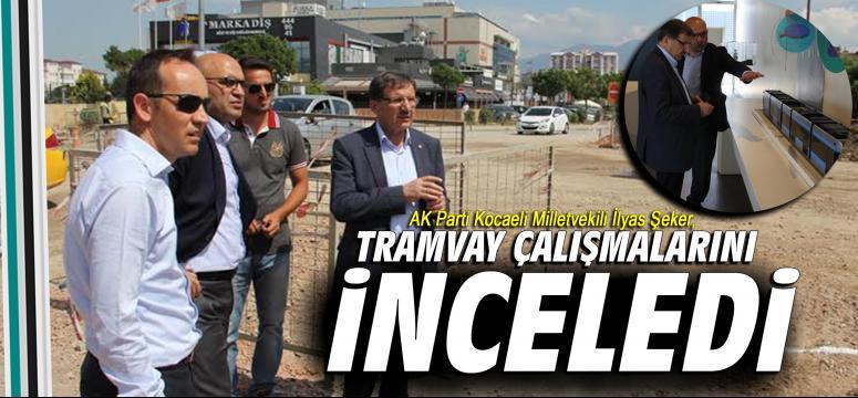İlyas Şeker, tramvay çalışmalarını inceledi
