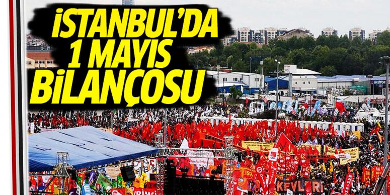 İstanbul'da 1 Mayıs bilançosu!