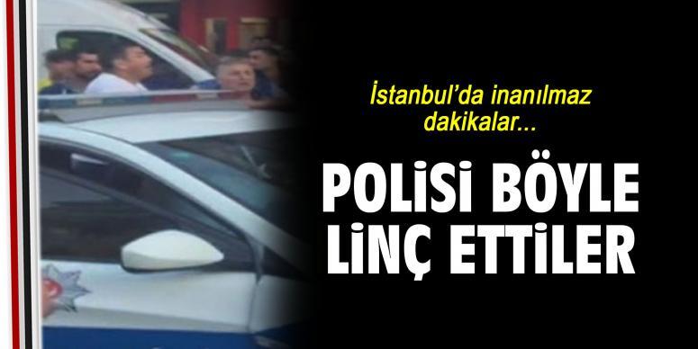 İstanbul'da polisi linç ettiler