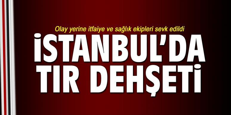 İstanbul'da tır dehşeti