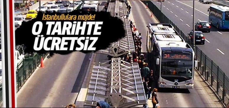 İstanbul'da ulaşım o gün ücretsiz olacak