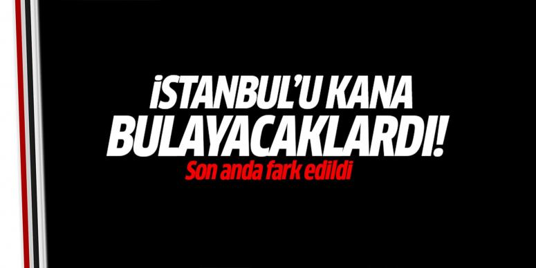 İstanbul'u kana bulayacakdı