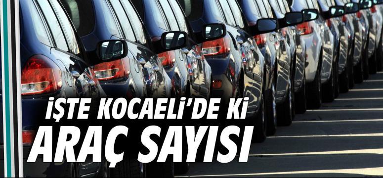 İşte Kocaeli'deki araç sayısı