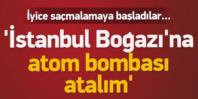 İstanbul Boğazı'na atom bombası atalım
