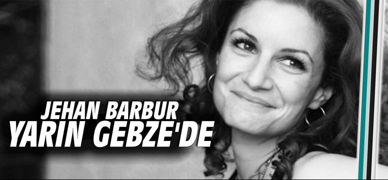 Jehan Barbur yarın Gebze'ye geliyor