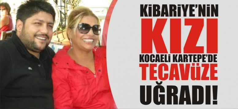 Kibariye'nin kızı Kartepe'de tecavüze uğradı