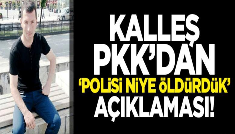 Kalleş PKK'dan 'polisi niye öldürdük' açıklaması!