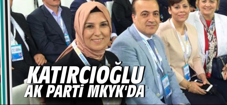 Katırcıoğlu Ak Parti MKYK'da