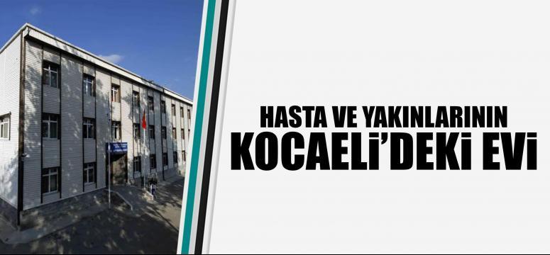 Hasta ve yakınlarının Kocaeli'deki evi