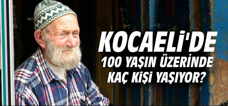 Kocaeli'de 100 yaşın üzerinde kaç kişi yaşıyor?