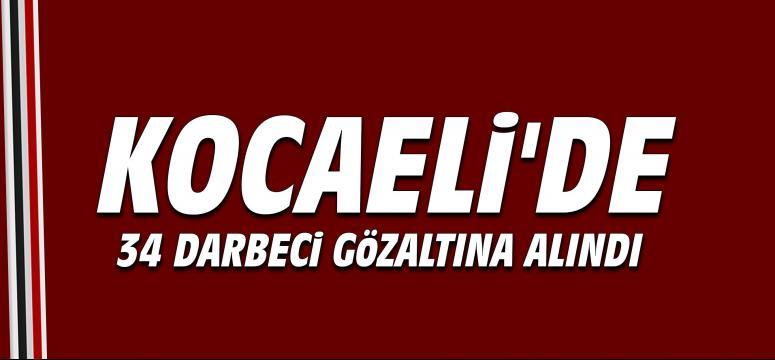 Kocaeli'de 34 darbeci gözaltına alındı