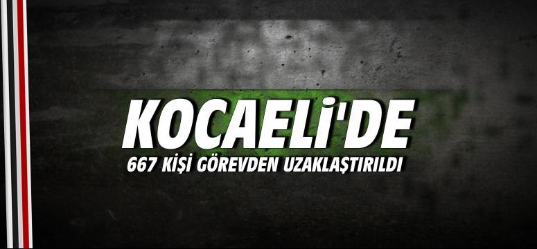 Kocaeli'de 667 Kişi Görevden Uzaklaştırıldı