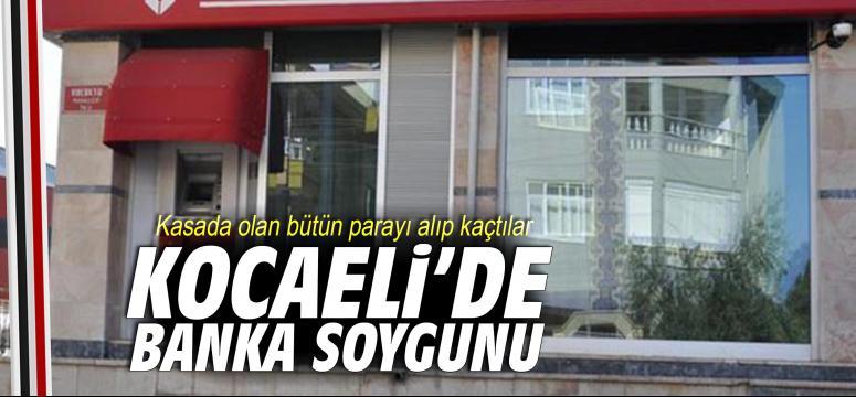 Kocaeli'de banka soygunu
