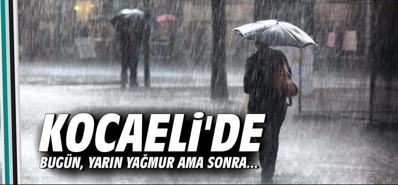Kocaeli'de bugün, yarın yağmur ama sonra...