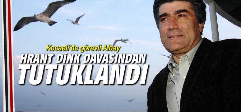 Kocaeli'de görevli Albay, Hrant Dink davasından tutuklandı