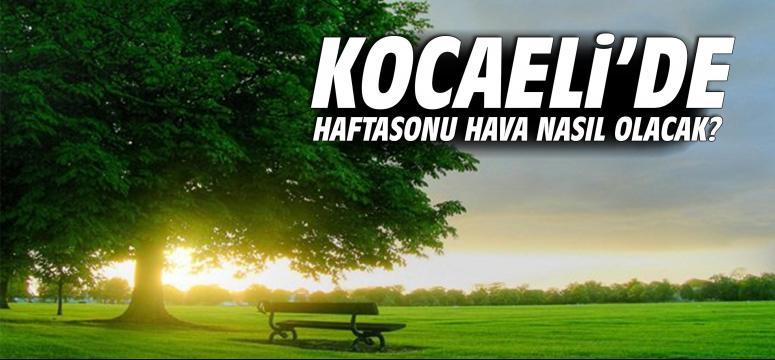 Kocaeli'de haftasonu hava nasıl olacak?