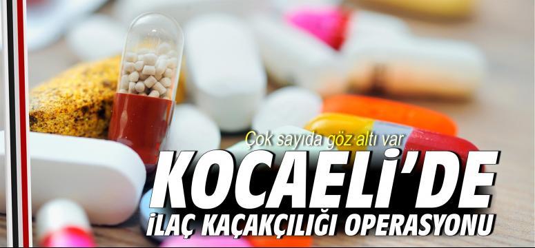 Kocaeli'de ilaç kaçakçılığı operasyonu