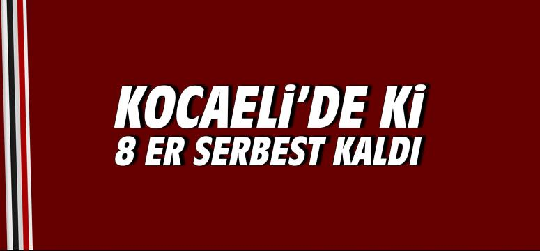 Kocaeli'de Ki 8 Er Serbest Kaldı