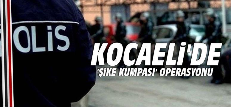 Kocaeli'de 'şike kumpası' operasyonu